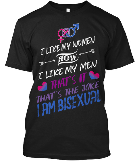 I Am Bisexual   Limited Edition Black T-Shirt Front