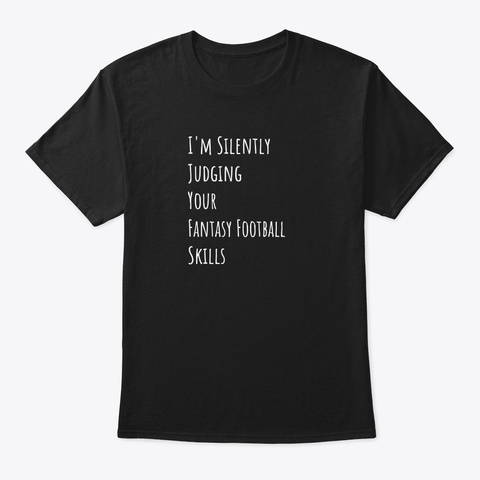 I'm Silently Judging Your Fantasy Footba Black T-Shirt Front
