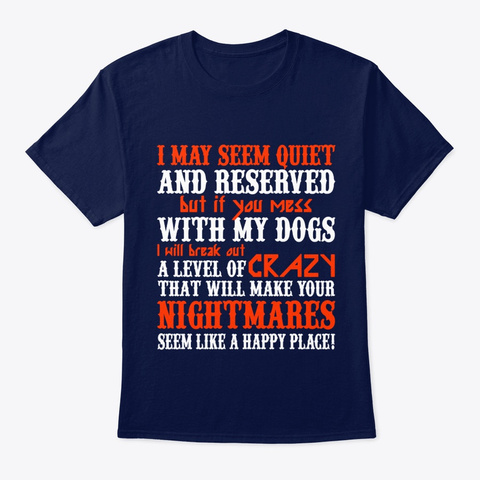 Dog I May Seem Quiet And Reserved Navy T-Shirt Front