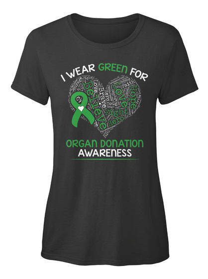 I Wear Green For Believe Hope Love Fight Hero Brave Organ Donation Awareness Black T-Shirt Front