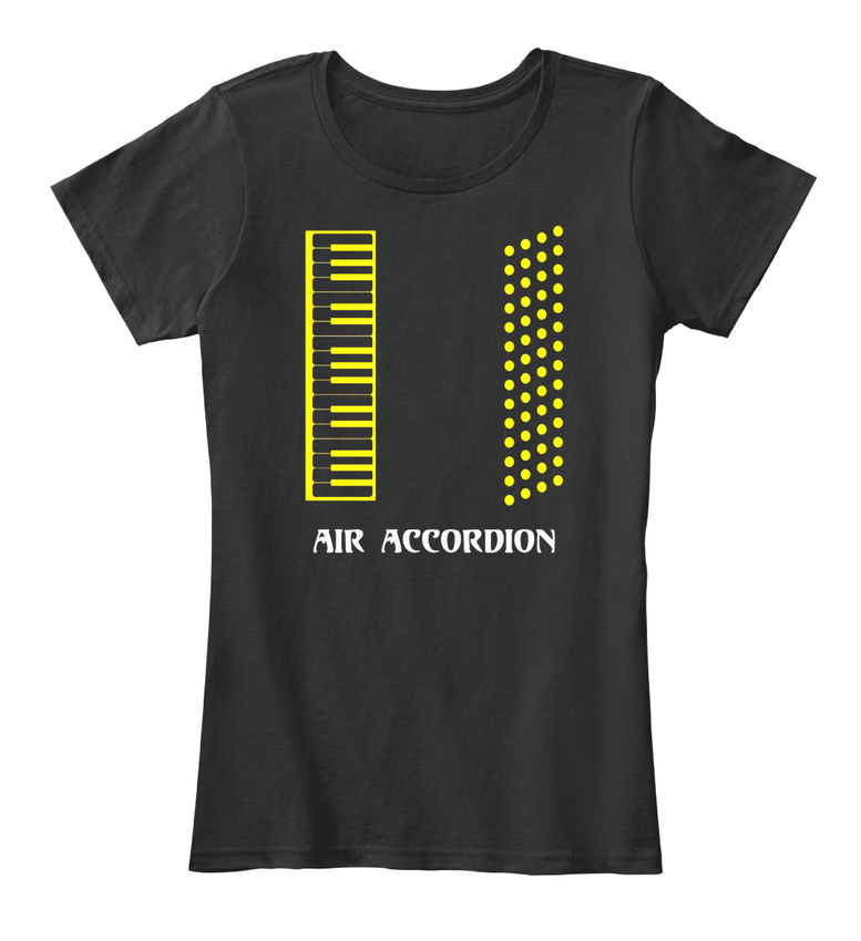 50620261 Funny Air Accordion Musical Band Meme Quote Gift - Women's Premium Tee T- Shirt