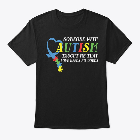 Autism Taught Me, Love Needs No Words Black T-Shirt Front