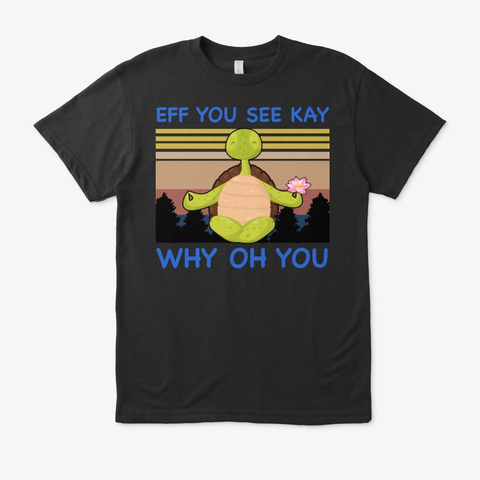 Eff You See Kay Why Oh You Turtle Yoga Black T-Shirt Front