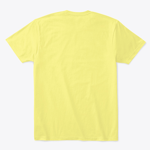 Everything Is Gone Without A Forest Lemon Yellow  T-Shirt Back