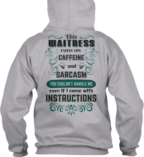 This Waitress Runs On Caffeine And Sarcasm You Couldn't Handle Me Even If I Came With Instructions Sport Grey Sweatshirt Back