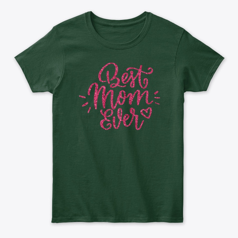 Best Mom Ever Forest Green T-Shirt Front