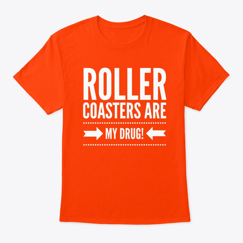 Roller Coasters Are My Drug! Orange T-Shirt Front