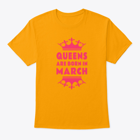 Queens Are Born In March Gold T-Shirt Front