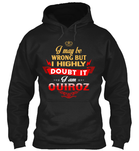 I May Be Wrong But I Highly Doubt It I Am Quiroz Black T-Shirt Front