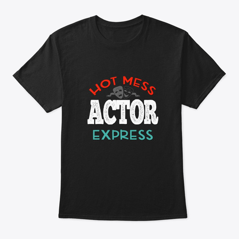 [Theatre] Actor   Hot Mess Express Black T-Shirt Front