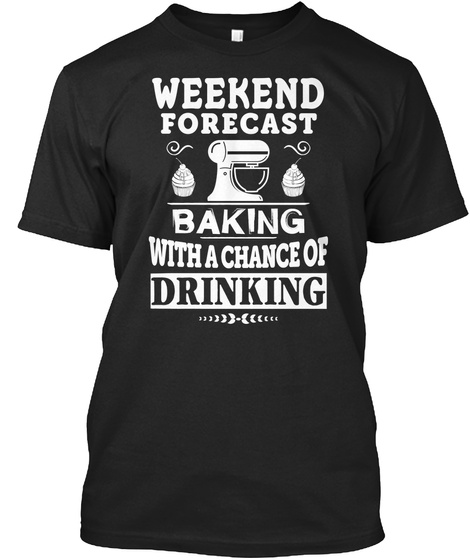 Weekend Forecast Baking With A Chance Of Drinking Black Kaos Front