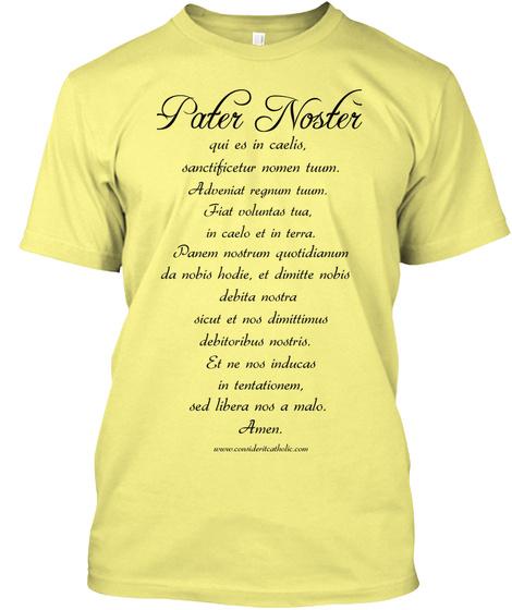 Pater Noster Qui Es In Caelis,  Sanctificetur Nomen Tuum.  Adveniat Regnum Tuum.  Fiat Voluntas Tua,  In Caelo Et In... Lemon Yellow  T-Shirt Front