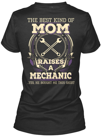 The Best Kind Of Mom Raises A Mechanic ...Yes, He Bought Me This Shirt Black T-Shirt Back