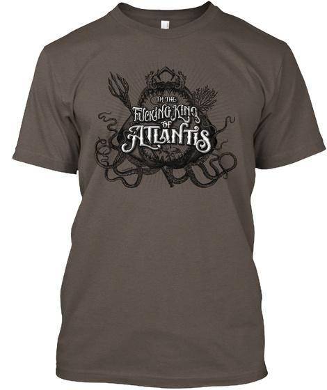I M The Fucking King Of Atlantis Coffee T-Shirt Front