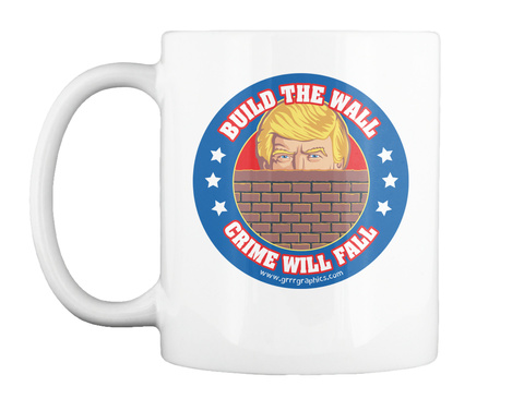 Build The Wall And Crime Will Fall White Mug Front