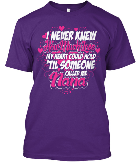 I Never Knew How Much Love My Heart Could Hold 'til Someone Called Me Nana Purple T-Shirt Front