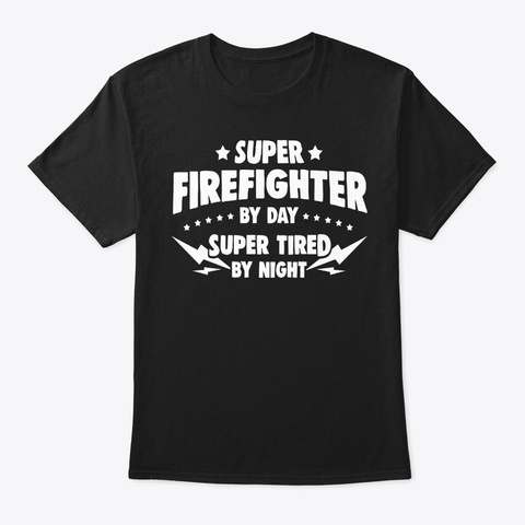 Firefighter By Day, Super Tired By Night Black T-Shirt Front