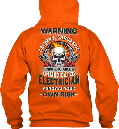Warning Grumpy , Sarcastic Unpredictable & Unmedicated Electrician Annoy At Your Own Risk Safety Orange T-Shirt Back