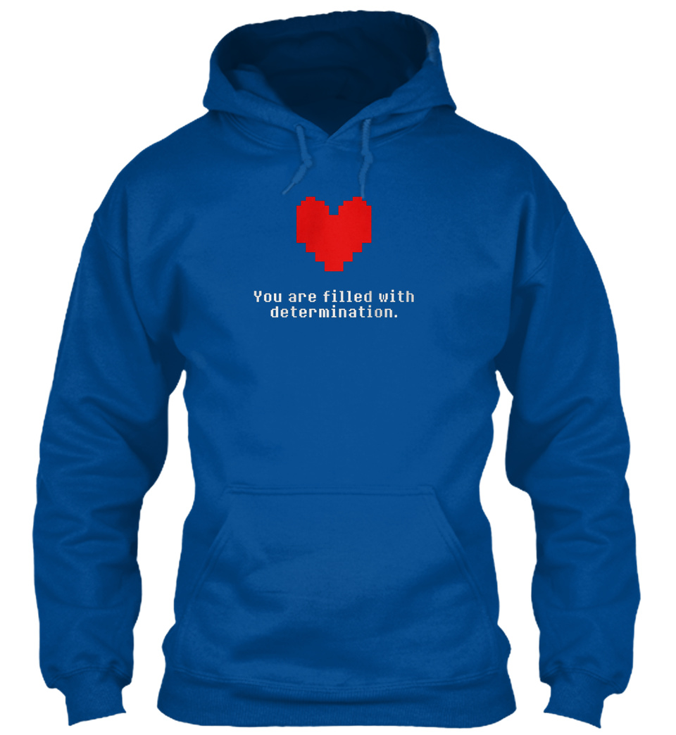 You Are Filled With Determination Standard College Hoodie Undertale