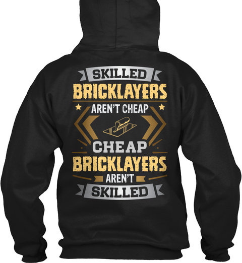 Skilled Bricklayers Aren't Cheap  Bricklayers Aren't Skilled Black T-Shirt Back