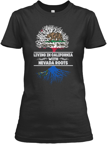 Living In California With Nevada Roots Black T-Shirt Front