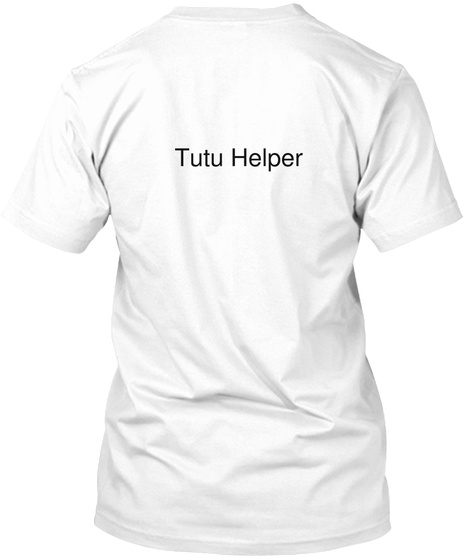 Tutu Helper White T-Shirt Back
