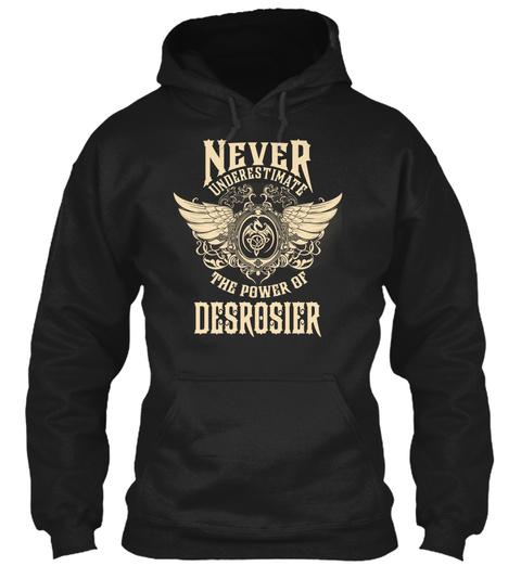 Never Underestimate The Power Of Desrosier Black T-Shirt Front