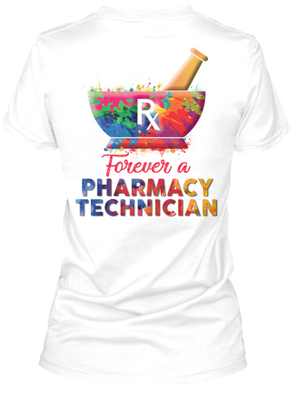 R Forever A Pharmacy Technician White T-Shirt Back