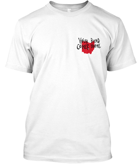 Your Band Comes Home White T-Shirt Front