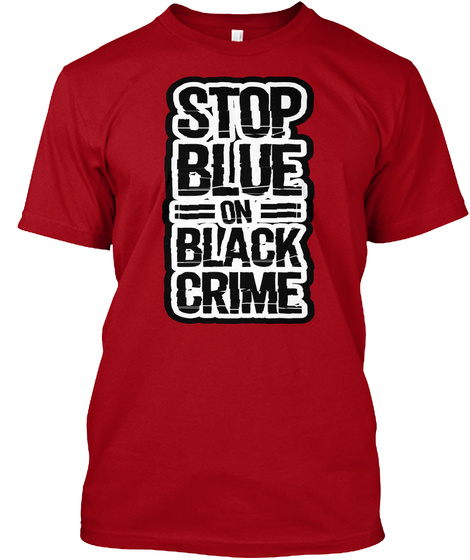 Stop Blue On Black Crime Deep Red T-Shirt Front