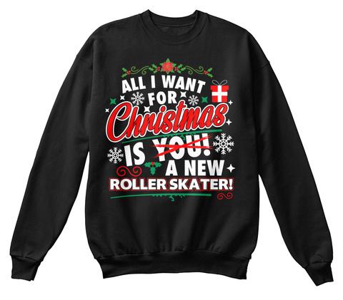 I Want Roller Skater For Ugly Christmas Black T-Shirt Front