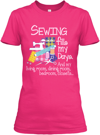Sewing Fills My Days And My Living Room Dining Room Bedroom Closets Heliconia Women's T-Shirt Front