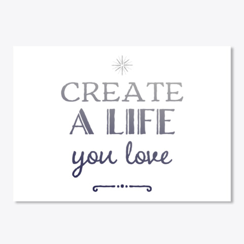 Create A Life You Love White T-Shirt Front