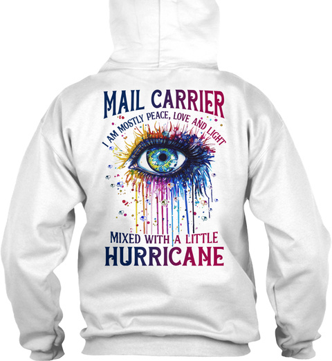 Mail Carrier I Am Mostly Peace Love And Light Mixed With A Little Hurricane White T-Shirt Back
