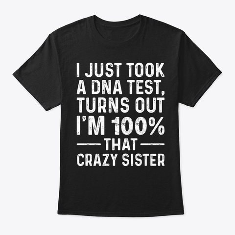 I'm Crazy Sister Funny Shirt Hilarious Black T-Shirt Front