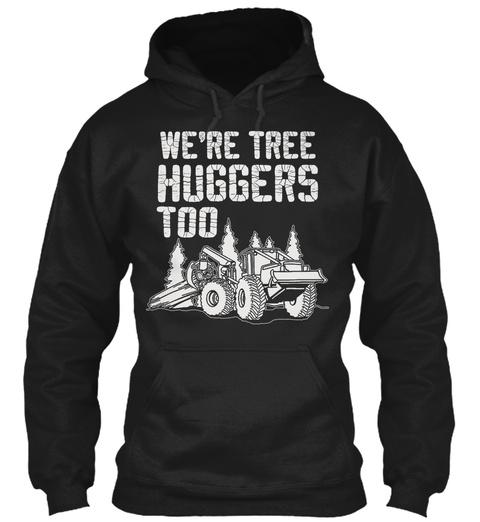 Were Tree Huggers Too Black Sweatshirt Front