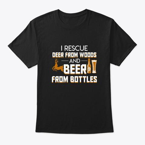 I Rescue Deer Woods Beer Bottles Hunting Black T-Shirt Front