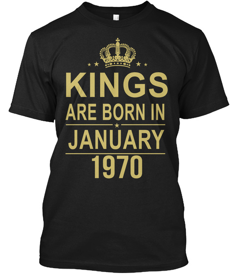 Kings Are Born In January 1970 Black T-Shirt Front