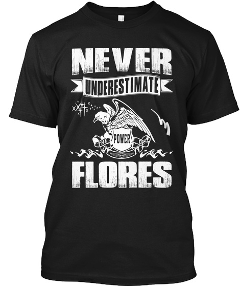 Never Underestimate The Power Of Flores Black T-Shirt Front