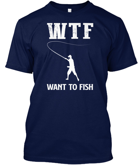 Wtf Want To Fish Navy T-Shirt Front