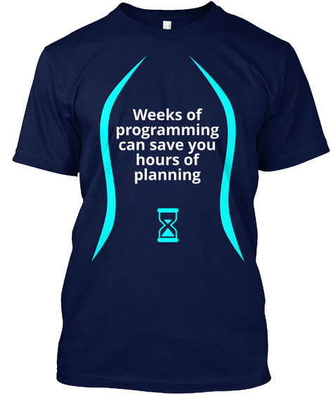 Weeks Of Programming Can Save You Hours Of Planning Navy T-Shirt Front