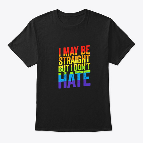 I May Be Straight But I Dont Hate Shirt Black T-Shirt Front