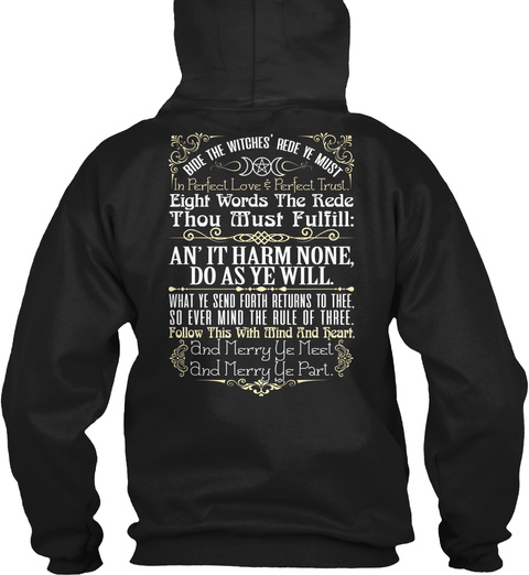 Bide The Withe's Rede Ye Must In Perfect Love & Perfect Trust. Eight Words The Rede Thou Must Fulfill: An' It Harm... Black T-Shirt Back