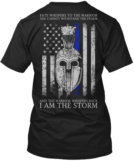 Fate Whispers To The Warrior You Cannot Withstand The Storm And The Warrior Whispers Back I Am The Storm Black T-Shirt Back