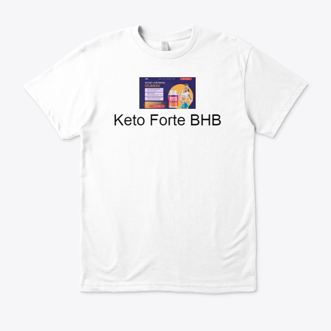 Keto Forte Bhb   Read Customer Reviews White T-Shirt Front