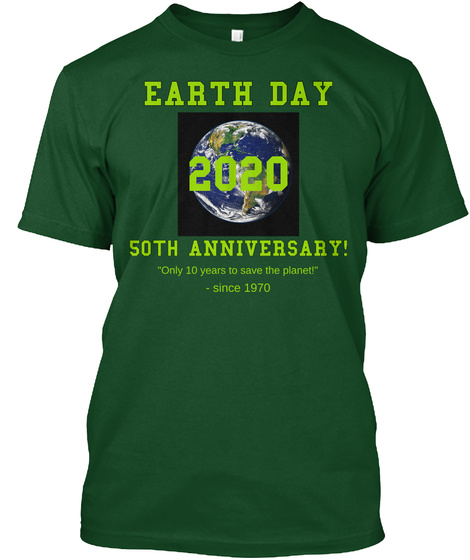Earth Day 2020 50th Anniversary! Only 10 Years To Save The Planet!   Since 1970 Deep Forest T-Shirt Front