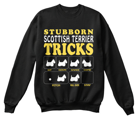 Stubborn Scottish Terrier Sit Down Shake Come Fetch Roll Over Stay  Black T-Shirt Front