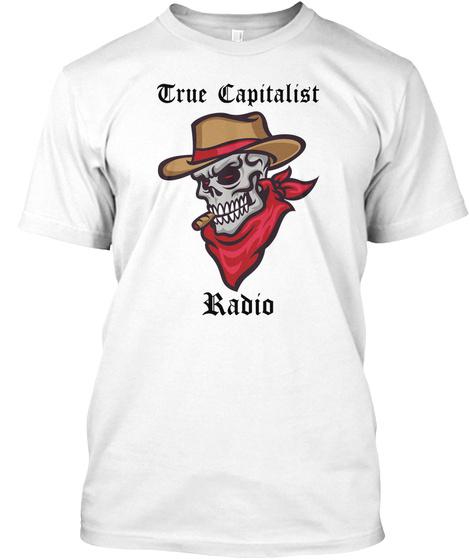 True Capitalist Radio White T-Shirt Front