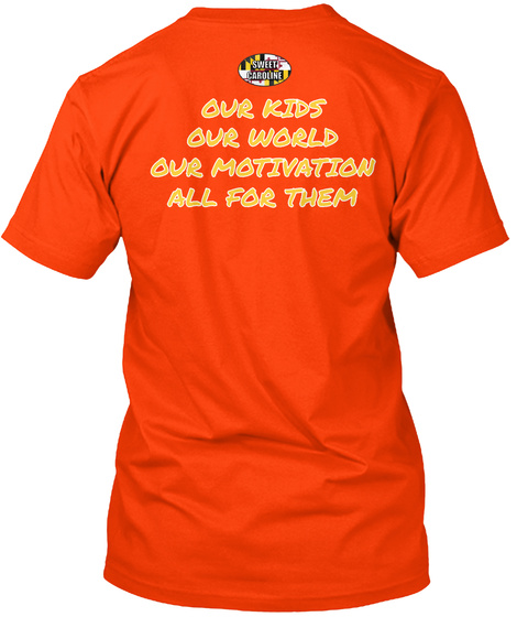 Sweet Caroline Our Kids Our World Our Motivation All For Them Orange T-Shirt Back