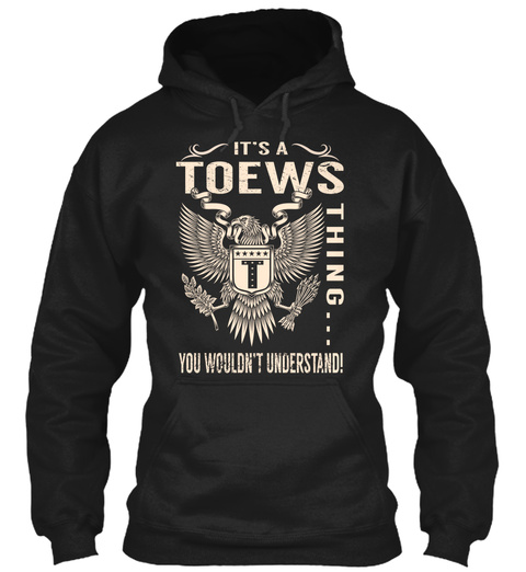 It's A Toews Thing... You Wouldn't Understand! Black T-Shirt Front